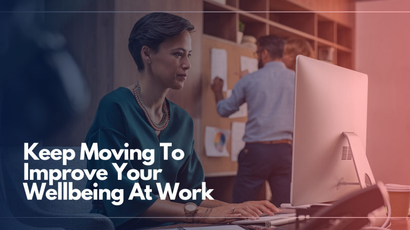 Keep Moving to Improve your Wellbeing at Work
